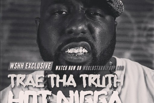 Trae The Truth – Hot Nigga (Freestyle) (Video)