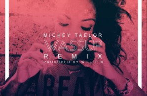 Mickey Taelor – Wassup (Remix) (Prod. By Willie B)