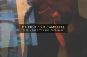 Da Kidd P.G. & Cambatta – Best In The City (Prod. By Superville)