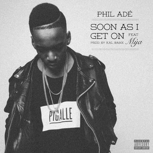 phil-ade-soon-as-i-get-on Phil Ade - Soon As I Get On Ft. Mya