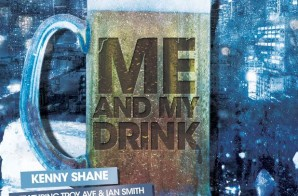 Kenny Shane – Me & My Drink Ft. Troy Ave & Ian Smith