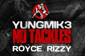 Yung Mik3 x Royce Rizzy – No Tackles
