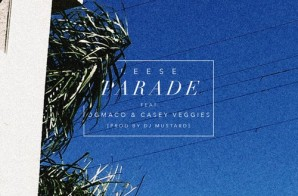 Reese – Parade (Feat. OG Maco & Casey Veggies) (Prod. By DJ Mustard)