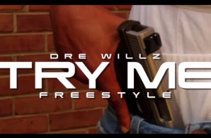 Dre Willz – Try Me / No Type Ft. Cool Cuz Freestyle (Video)