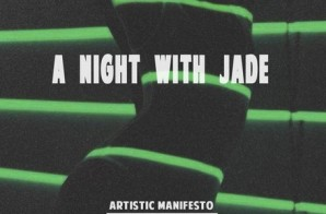 Artistic Manifesto & WhitneyAbstrakt Invite Us Out For 'A Night With Jade'! (Audio)