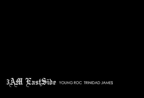 Trinidad James & Young Roc – 3AM Eastside