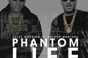 Najee Morning – Phantom Life Ft. French Montana (Prod. By Maserati Sparks)
