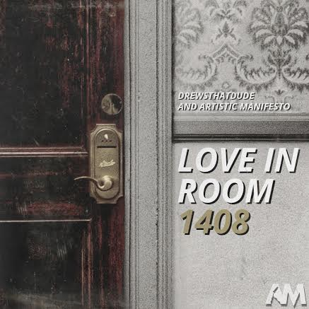 lir1408 Listen To DrewsThatDude's Artistic Manifesto Presented 'Love In Room 1408' Mix!