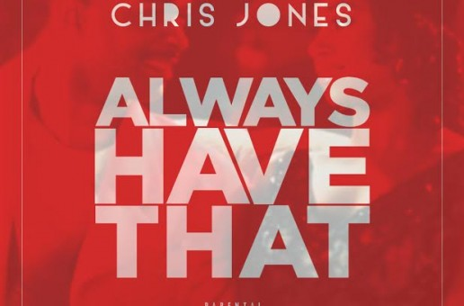 Chris Jones – Always Have That (Prod. By Lando Beats)