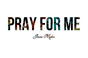 Jesse Myles – Pray For Me