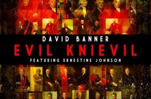 David Banner x Ernestine Johnson – Evil Knievil