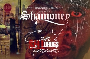 Sha Money – Can't Sell Drugs Forever (Mixtape)
