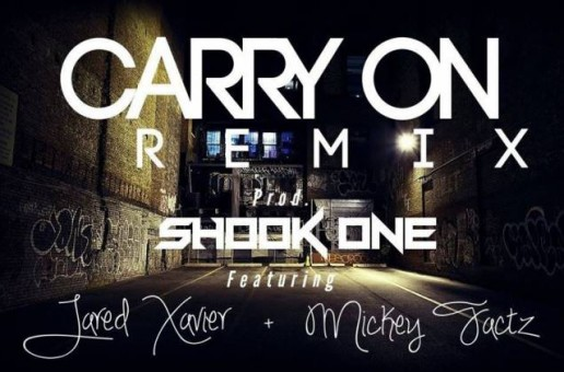 Jared Xavier x Mickey Factz – Carry On (Remix) (Prod. by ShookOne)