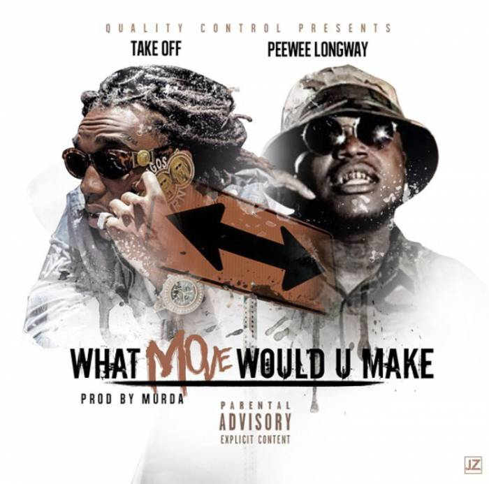 what-move Takeoff x Peewee Longway - What Move Would U Make (Prod. by Murda Beatz)