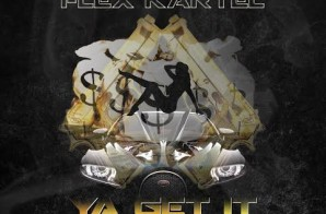 Flex Kartel – Ya Get it (Prod. By Dj Miklo)