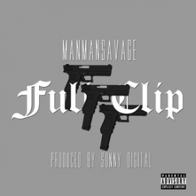 ManMan Savage – Full Clip (Prod. by Sonny Digital)