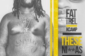 Fat Trel x K Camp – These Niggas