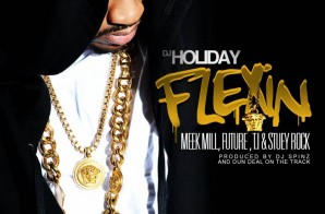 DJ Holiday x T.I. x Meek Mill x Future x Stuey Rock – Flexin (Prod. by Dun Deal & DJ Spinz)
