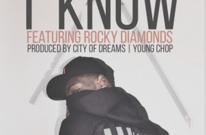 City of Dreams – I Know Ft. Rocky Diamonds & Young Chop