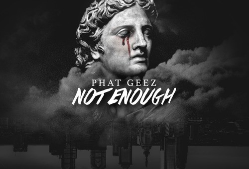 Phat Geez – Not Enough