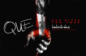Que – God Bless The Trap Ft. Snootie Wild