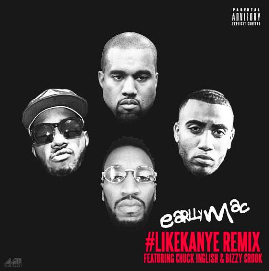 like-kanye-remix-1 Earlly Mac - #LikeKanye Ft. Bizzy Crook & Chuck Inglish (Remix)