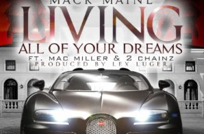Mack Maine x 2 Chainz x Mac Miller – Living All Of Your Dreams (Prod. by Lex Luger)