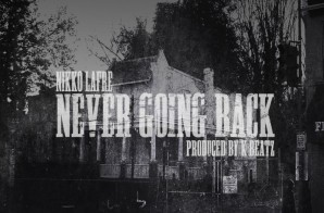 Nikko Lafre – Never Going Back (Prod. By K-BeatZ)