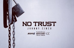 Johnny Cinco – No Trust (Prod. by Deko)