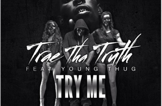 Trae Tha Truth – Try Me Ft. Young Thug (Official Video)