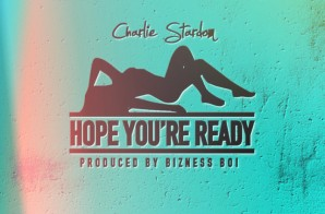 Charlie $tardom – Hope You're Ready (Prod. by Bizness Boi)