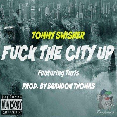 tommy-swisher-x-turls-fuck-the-city-up-prod-by-brandon-thomas.jpg