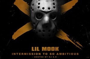 Lil Mook – Intermission To So Ambitious (Hosted By DJ S.R)