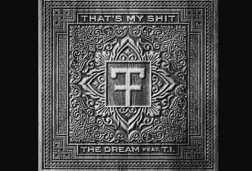 The Dream – That's My Shit Ft T.I.