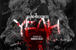Young Greatness – Yeah (Prod. by Monsta Beatz)