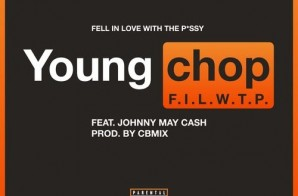 Young Chop x Johnny May Cash – F.I.L.W.T.P (Prod. by CBmix Of Chop-Squad)