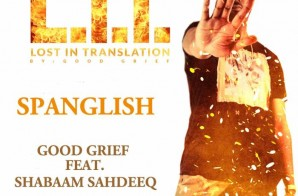 Good Grief – Spanglish feat. Shabaam Sahdeeq