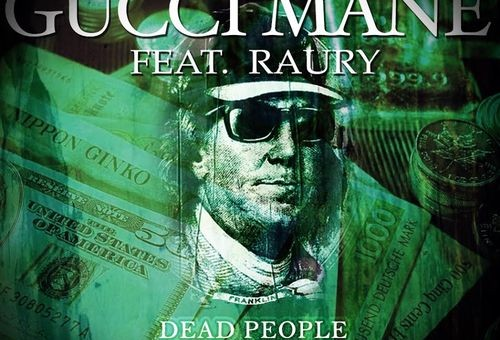 Gucci Mane x Raury – Dead People
