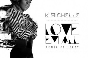 K. Michelle – Love Em All (Remix) Ft. Jeezy