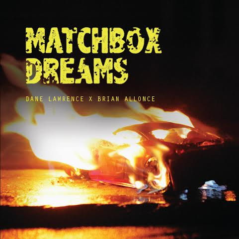 matchboxdeamsLP Dane Lawrence & Brian Allonce - Matchbox Dreams LP (Album Stream)