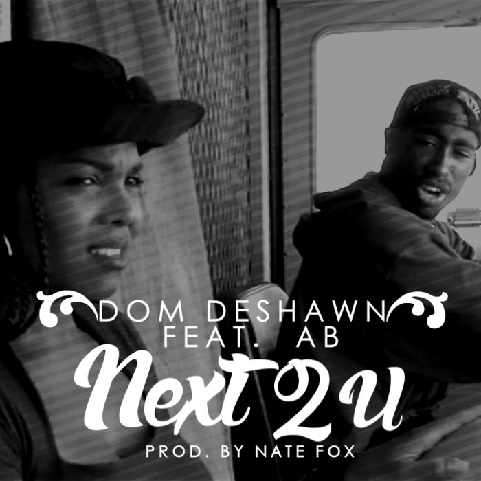 next2u-1-1 Dom Deshawn - Next 2 U Ft. Ab (Prod. By Nate Fox)
