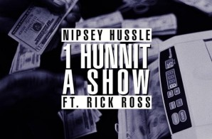 Nipsey Hussle x Rick Ross – 1Hunnit A Show (Prod. by Hit-Boy)