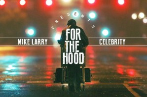 Celebrity x Mike Larry – For The Hood