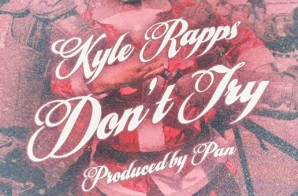 Kyle Rapps – Don't Try (Prod. by Pan)