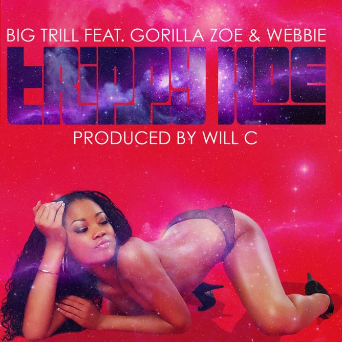 unnamed-81 Big Trill - Trippy Hoe Ft. Gorilla Zoe & Webbie (Prod. By Will C)
