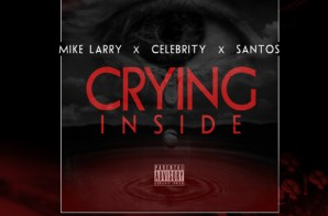 Celebrity x Mike Larry x Santos – Crying Inside