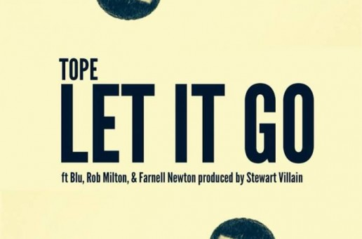 TOPE – Let It Go Ft. Blu, Rob Milton, & Farnell Newton