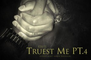Krete – The Truest Me 4 (Good Aint Good Enough)
