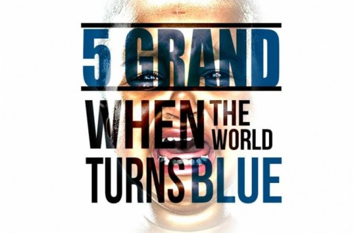 5 Grand – When The World Turns Blue (Video)