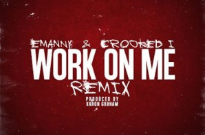Emanny – Work On Me (Remix) Ft. KXNG CROOKED
